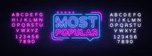 Most Popular Neon Sign Vector. Most Popular Design Template Neon Sign, Light Banner, Neon Signboard, Nightly Bright Advertising, Light Inscription. Vector Illustration. Editing Text Neon Sign