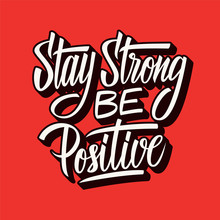 Stay Strong Be Positive. Inspi...