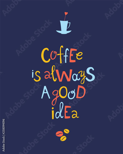 Coffee is always a good idea hand drawn lettering quote.