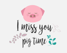Cute Pig And Text. T-shirt Design Vector. I Miss You Pig Time.