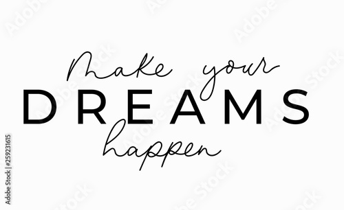 Make your dreams happen inspirational lettering card. Cute and kind lettering inscription for prints, textile etc. Vector illustration