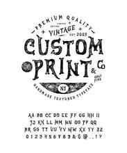 Font Custom Print. Hand Crafted Retro Vintage Typeface Design. Handmade  Lettering. Authentic Handwritten Graphic Alphabet. Vector Illustration Old Badge Label Logo Template.