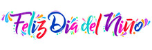 Feliz Dia Del Nino, Happy Children Day  Spanish Text,  Lettering Vector Illustration