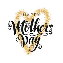 Happy Mother's Day Vector Black Script Lettering On White Background With Gold  Heart. Hand Written Design Element For Card, Poster, Banner.Modern Calligraphy For Mom's Day.Isolated Typography Print.