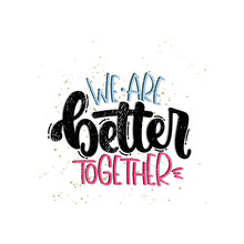 Vector Hand Drawn Illustration. Lettering Phrases We Are Better Together. Idea For Poster, Postcard.