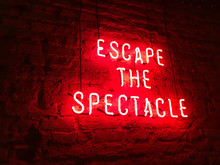 Escape The Spectacle Neon Sign