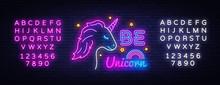 Be Unicorn Neon Sign Vector Design Template. Unicorn Neon Sign, Light Banner Design Element Colorful Modern Design Trend, Night Bright Advertising, Bright Sign. Vector. Editing Text Neon Sign