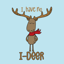 I Have No I-deer - Funny Hand Drawn Doodle, Cartoon Deer Character. Good For Children's Book, Poster Or T-shirt Textile Graphic Design. Vector Hand Drawn Illustration.