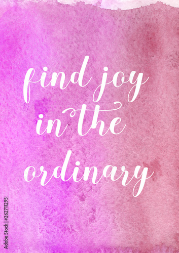 Find joy in the ordinary inspirational slogan quote lettering with watercolor background Fototapet