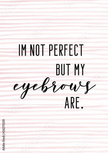I'm not perfect but my eyebrows are Canvas
