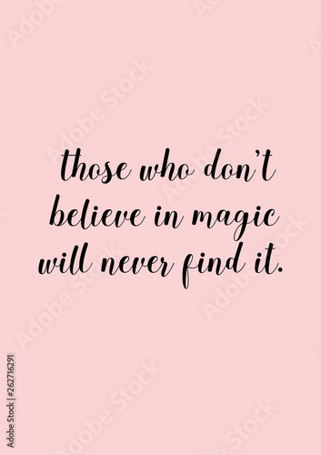Those who don't believe in magic, will never find it Wallpaper Mural