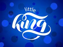 Little King Brush Lettering. Vector Illustration For Banner