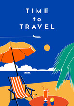 Time To Travel Poster. Summer Banner With Beach, Sea, Umbrella, Chaise Longue, Cocktail, Palm Tree, Plane, Cruise Liner. Vacation Template With Lettering. Vector Flat Illustration.