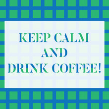 Conceptual Hand Writing Showing Keep Calm And Drink Coffee. Concept Meaning Encourage Demonstrating To Enjoy Caffeine Drink And Relax Seamless Green Square Tiles In Rows And Columns Creating Blue Grid