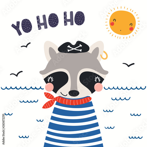 Hand drawn vector illustration of a cute raccoon pirate, with sea waves, seagulls, lettering quote Yo ho ho. Isolated objects on white background. Scandinavian style flat design. Concept kids print.