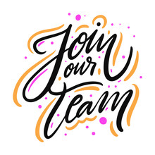 Join Our Team. Hand Drawn Vector Lettering Phrase. Isolated On White Background.