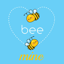 Cartoon Kawaii Bees. Cute Funny Characters With Typography Bee Mine. Illustration For Valentine S Day And Romantic Cards.