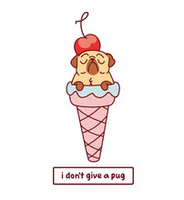 Cartoon Pug Dog Character In Ice Cream Cone With Cherry On Top Vector Illustration With Hand Drawn Lettering Quote - I Don't Give A Pug