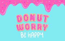 """Donut Worry Inspirational Card With Donut Font, Sweet Donut Glaze And Blue Background. Ddripping Donut Glaze Illustration. Motivational Vector Card """"Don't Worry Be Happy""""."""