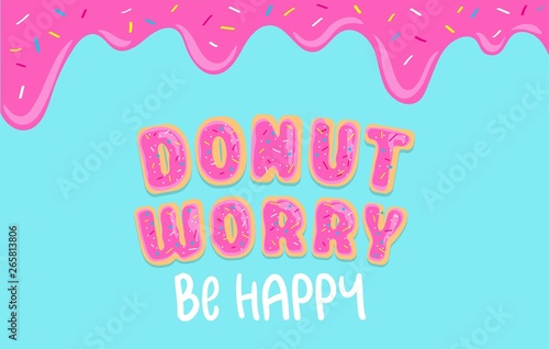 Photo Donut worry inspirational card with donut font, sweet donut glaze and blue background