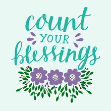 Hand Lettering Count Your Blessing With Flowers And Leaves.