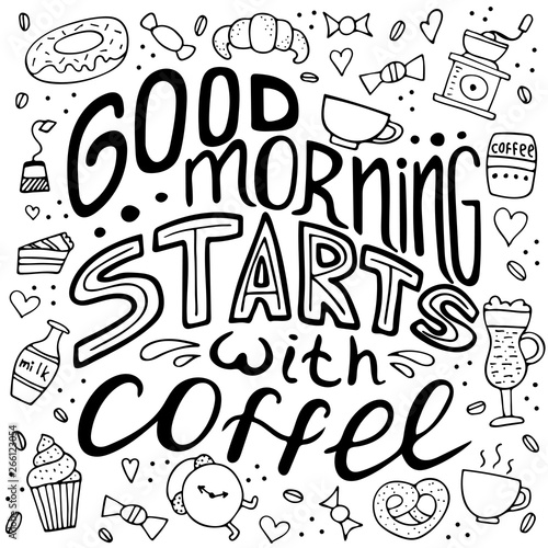 Hand drawn lettering - Good morning starts with coffee. Doodle lifestyle phrase, slogan illustration.