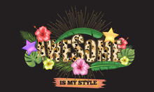 Awesome Slogan With Tropical Flower And Leaf For Your T-shirt Design. Vector Illustration.