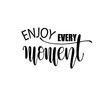 canvas print picture - Enjoy every moment quote typography, vector illustration