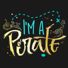 Hand Drawn Lettering Phrase I'm A Pirate. Handscript Imitation Quote In Gold Texture And Sea Blue For Dark Background. Waves, Whale, Splash, Scull. Card, Print, T-shirt, Poster, Parties Stuff