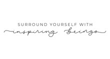 Surround Yourself With Inspiri...