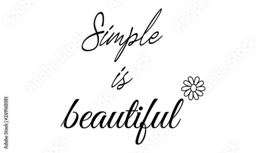 Simple is beautiful, Typography for print or use as poster, flyer or T shirt