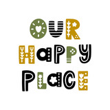 The inscription: Our happy place, in Scandinavian style.  It can be used for card, mug, brochures, poster, t-shirts etc. - 269178088