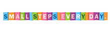 SMALL STEPS EVERY DAY. Colorful Vector Typography Banner