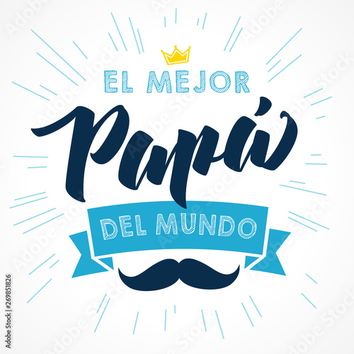 The best Dad in the World - spanish language. Happy fathers day - Feliz dia del Padre - quotes. Congratulation colored card, label, banner vector. Mustache and beams elements