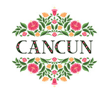 Cancun, Mexico Illustration Vector. Background With Traditional Flowers Pattern From Mexican Embroidery Floral Ornament Design.