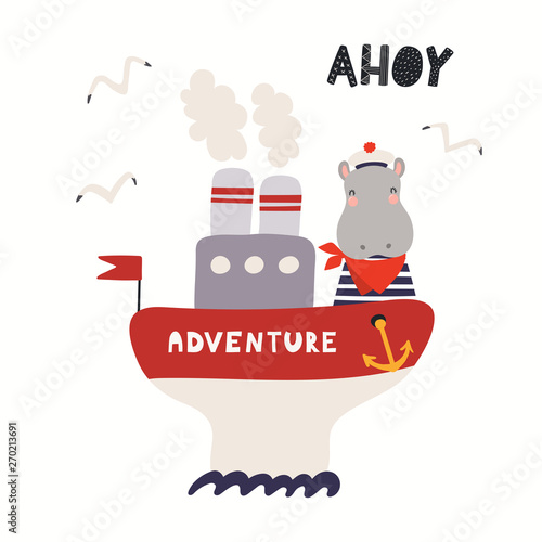 In de dag Illustraties Hand drawn vector illustration of a cute hippo sailor on a ship, with seagulls, lettering quote Ahoy. Isolated objects on white background. Scandinavian style flat design. Concept for children print.