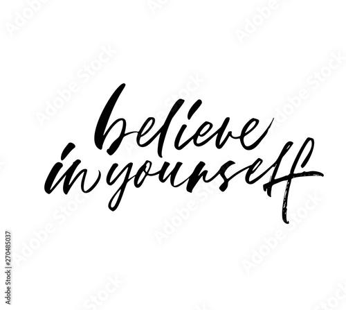 Believe in yourself ink pen vector calligraphy. Motivational handwritten black lettering.