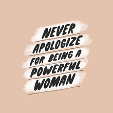 Never Apologize For Being A Powerful Woman. Inspirational Girly Quote For Posters, Wall Art, Paper Design. Hand Written Typography. Motivational Quote For Female, Feminist Sign, Women Motivational
