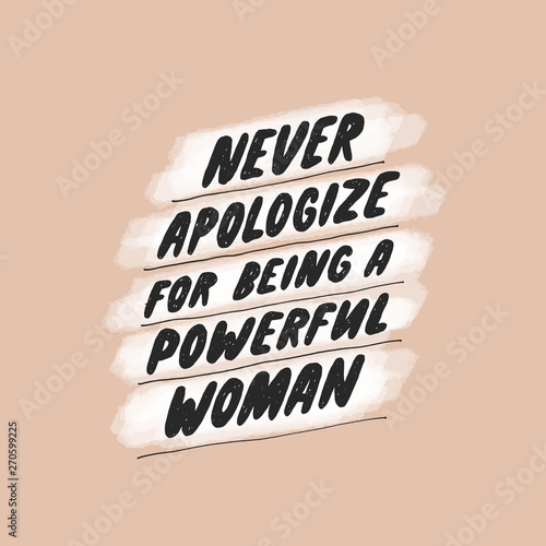 Never apologize for being a powerful woman Fotobehang