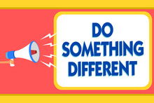 Text Sign Showing Do Something Different. Conceptual Photo Be Unique Think Outside Of The Box Have Some Fun Message Warning Signals Sound Speakers Alarming Capital Convey Reporting