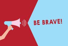 Text Sign Showing Be Brave. Conceptual Photo Ready To Face And Endure Danger Or Pain Showing Courage Bold Hu Analysis Hand Holding Megaphone With Sound Volume Effect Icon Text Space