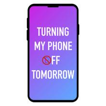 Turning My Phone Off Tomorrow On Screen