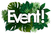 Event Word And Green Tropical's Leaves Background