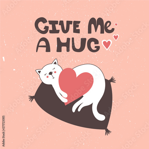 Hand drawn illustration, happy cat and english text. Colorful background vector. Poster design with animal, Give me a hug. Decorative cute backdrop, good for printing