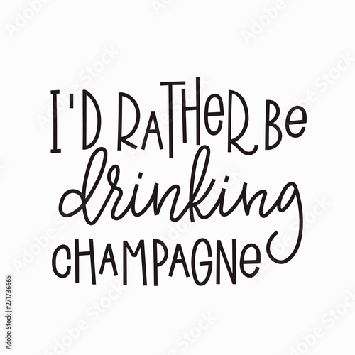 Poster Positive Typography I rather drinking champagne shirt quote lettering.