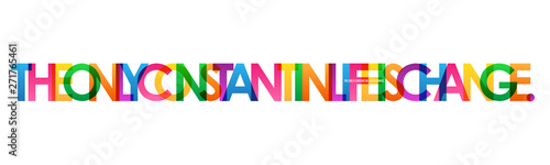 Poster Positive Typography THE ONLY CONSTANT IN LIFE IS CHANGE. colorful vector typography banner