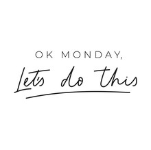 Ok Monday Let's Do This Inspir...