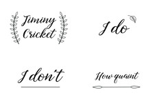 Jiminy Cricket, I Do, I Don't, How Quaint. Calligraphy Sayings For Print. Vector Quotes