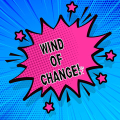 Handwriting text writing Wind Of Change. Concept meaning Changing time growing up doing things in a different way