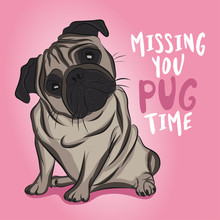I Missing You PUG (big) Time - Funny Hand Drawn Vector Saying With Pug Dog Character. Adorable Beige Pug Puppie On A Pink Background.
